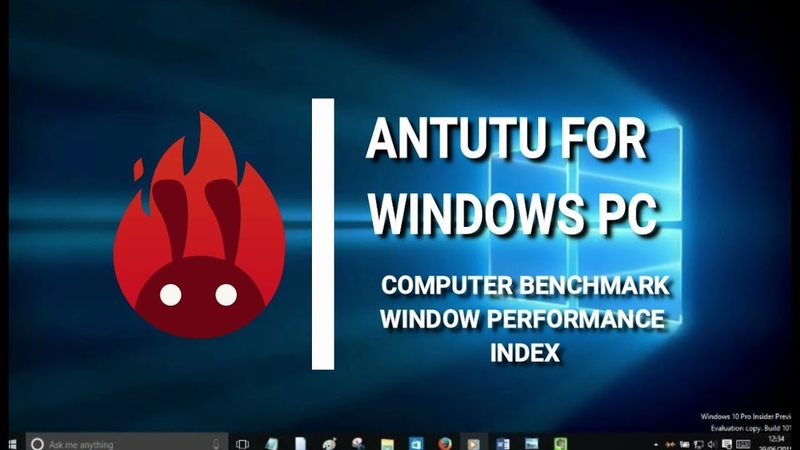 ANTUTU FOR WINDOWS PC PC BENCHMARKING SYSTEM PERFORMANCE RATING