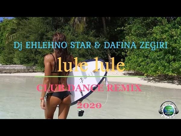 DJ EHLEHNO STAR DAFINA ZEQIRI LULE LULE dance club remix 2020
