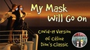 My Mask Will Go On Covid 19 Version of Céline Dion s My Heart Will Go On
