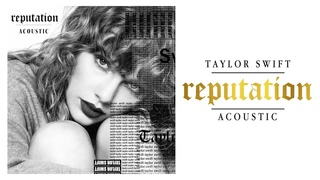 Taylor Swift - Reputation (Acoustic Session FULL)