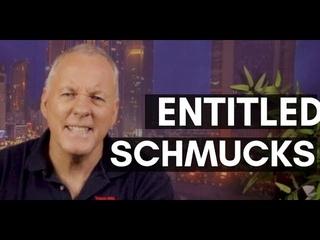 Entitled schmucks!