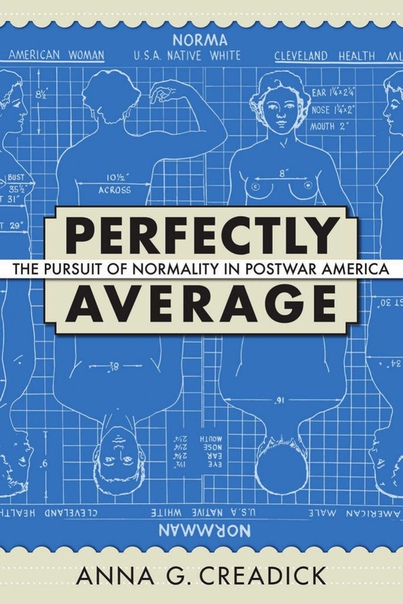 Perfectly Average The Pursuit of Normality in Postwar America by Anna G