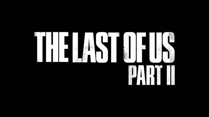 The Last of Us Part II 2020 трейлер игры