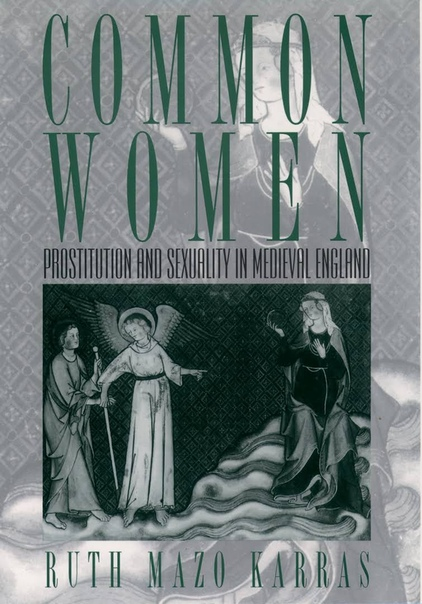 Ruth Mazo Karras - Common Women  Prostitution and Sexuality in Medieval England