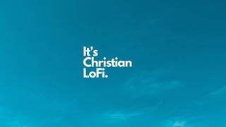 christian lofi (volume. 1) + chill beats to worship, pray, study, relax 2021