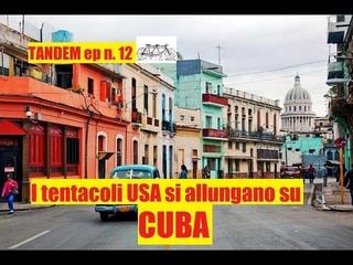 Tandem episodio 12 parte 1 Cuba nel mirino USA, similitudini con il Venezuela