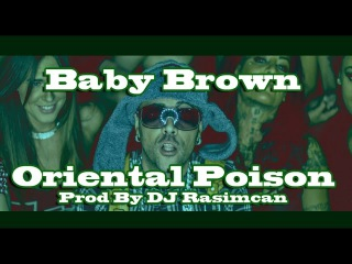 Baby Brown - Oriental Poison (Prod. By DJ Rasimcan)