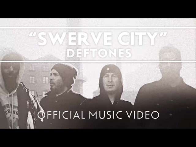 Deftones Swerve City Official Music Video