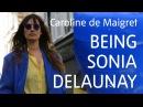 Caroline de Maigret Being Sonia Delaunay