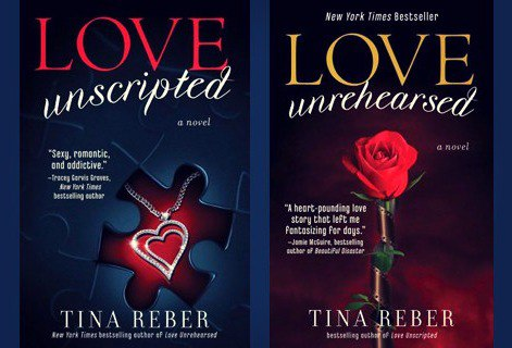 Tina Reber: Love Unscripted (Love #1) and Love Unrehearsed (Love #2)