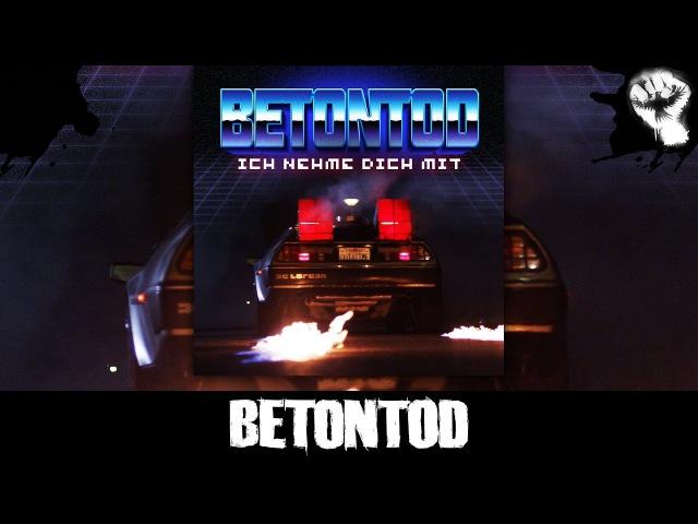 BETONTOD Ich nehme dich mit Offizielles Video