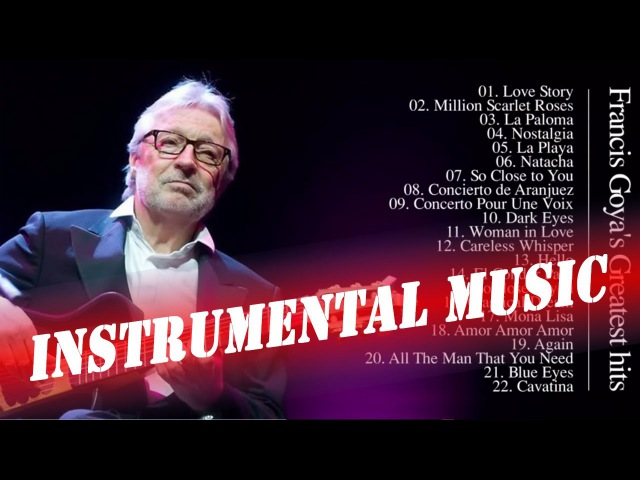 Francis Goya greatest Hits - Best Instrumental Music All Time