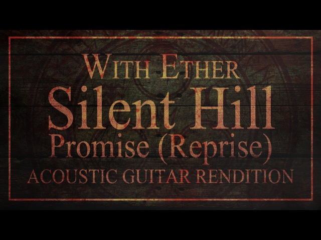Silent Hill - Promise (Reprise) - Acoustic Rendition - With Ether