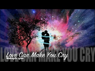Love Can Make You Cry - MAKAYLA LYNN (Official Lyric Video)