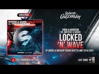 VINAI & Harrison vs. Matisse & Sadko - Locked N Wave (David Guetta UMF 2016 Edit)
