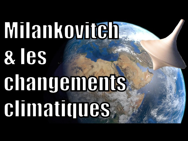 Les cycles de Milankovitch et les changements climatiques Science étonnante 32