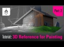 Tutorial - 3D Reference Scene for Painting - Part 2