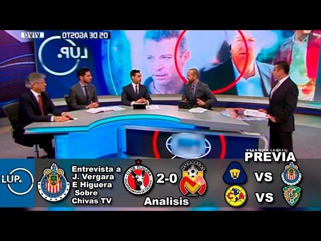 LUP Xolos Tijuana vs Monarcas 2-0   Vergara e Higuera hablan sobre Chivas TV   Pumas vs Chivas