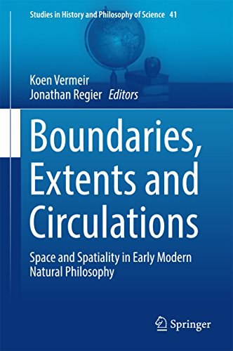 Koen Vermeir, Jonathan Regier-Boundaries, Extents and Circulations  Space and Spatiality in Early Modern Natural Philosophy