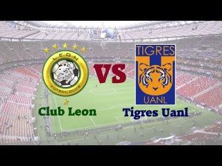 Watch Free Live Stream Club Leon vs Tigres Uanl
