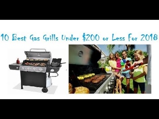 10 Best Gas Grills Under $200 or Less For 2018