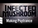 Infected Mushroom: Making Psytrance