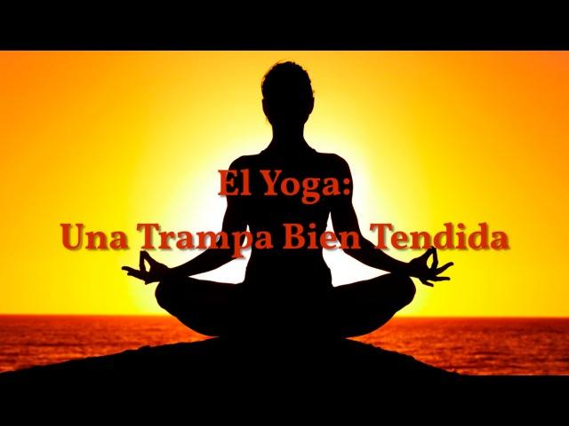 El Yoga Una Trampa Bien Tendida Primer segmento
