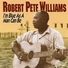 Robert Pete Williams - Please Lord, Help Me On My Way