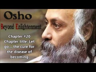 Osho : Let go... the cure for the disease of becoming - Beyond Enlightenment [20]