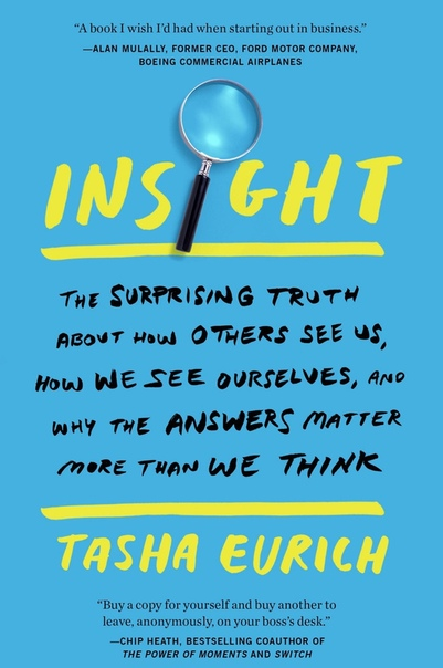 Insight Why We Are Less Self-Aware Than We Think-and What to Do About It
