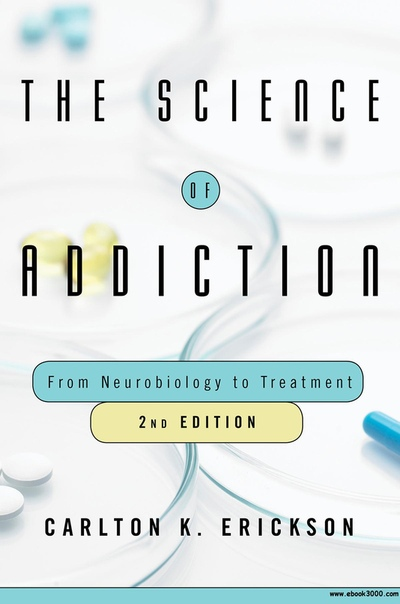 The Science of Addiction From Neurobiology to Treatment, 2nd Edition