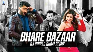 Bhare Bazaar (Remix)   DJ Chirag Dubai   Namaste England   Arjun Kapoor   Parineeti Chopra   Badshah