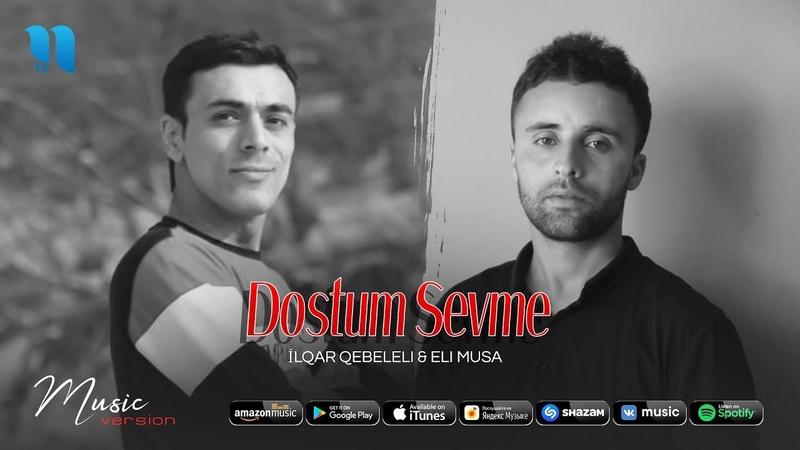 İlqar Qebeleli Eli Musa - Dostum Sevme (official music 2020)