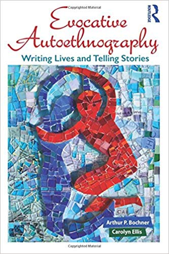 Evocative Autoethnography Writing Lives and Telling Stories