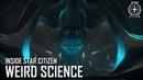 Inside Star Citizen: Weird Science   Summer 2019