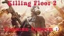 Killing Floor 2 2 Босс Мерзость ММО зомби мясо выживание Командный хоррор с юморком экшен шутер