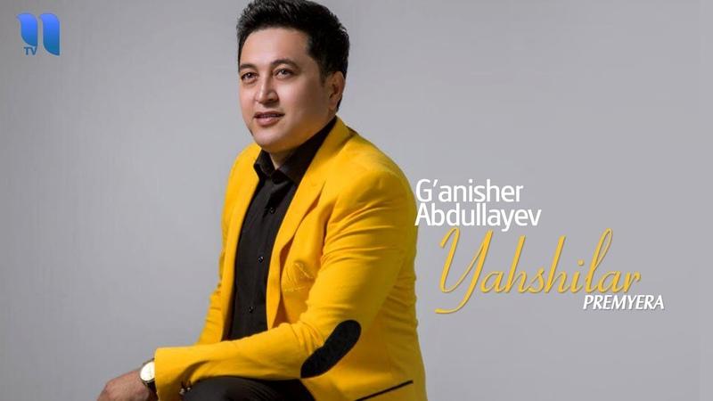 G'anisher Abdullayev Yaxshilar Ганишер Абдуллаев Яхшилар music version
