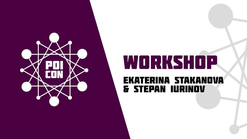 EKATERINA STAKANOVA STEPAN IURINOV | WORKSHOP | POICON 2019