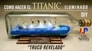 DIY COMO HACER EL TITANIC ILUMINADO BARCO EN BOTELLA TRUCO REVELADO