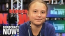 """We Are Striking to Disrupt the System"""" An Hour with 16 Year Old Climate Activist Greta Thunberg"""