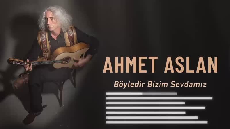 Ahmet Aslan Böyledir Bizim Sevdamız Dornağe Budelay © 2019 Kalan Müzik Full