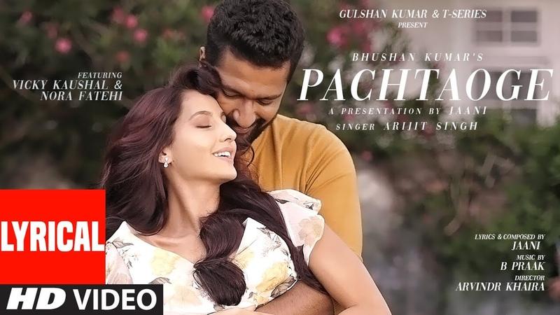 Pachtaoge Lyrical Arijit Singh Vicky Kaushal Nora Fatehi Jaani B Praak Bhushan Kumar