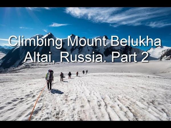 Climbing Mountain Belukha Altai Russia Part 2