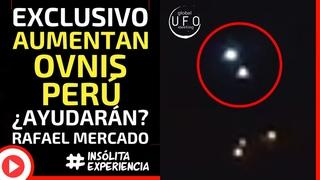 INÉDITO I INCREMENTAN avistamientos OVNI en Perú. ¿Están llegando? ¿Vienen a ayudar?  RAFAEL MERCADO
