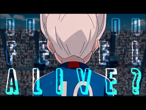 AMV Inazuma Eleven Do you feel alive