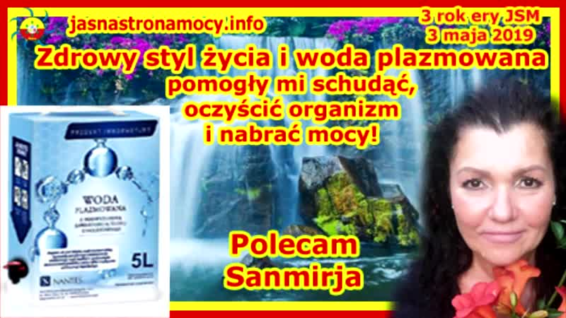 JSM, zdrowy styl życia i woda plazmowana pomogły mi schudnąć, oczyścić organizm i nabrać mocy! Polecam Sanjmirja