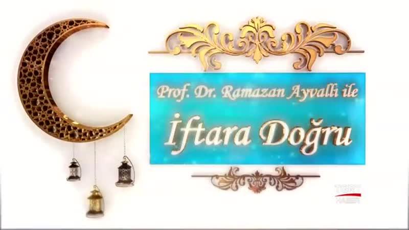 Prof Dr Ramazan Ayvallı İle İftara Doğru 1 Gün 6 Mayıs 2019