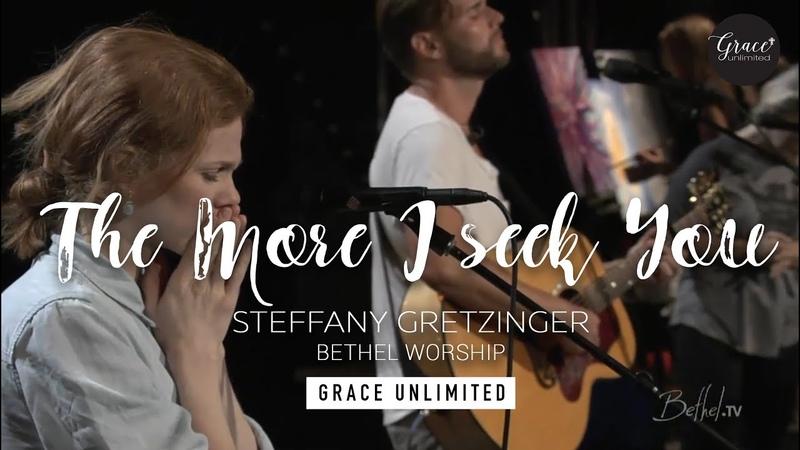 The More I Seek You My Soul Sings Steffany Gretzinger Jeremy Riddle Bethel