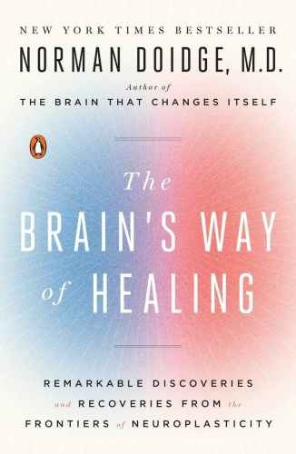 The Brain's Way of Healing Remarkable Discoveries and Recoveries from the Frontiers of Neuroplasticity by Norman Doidge