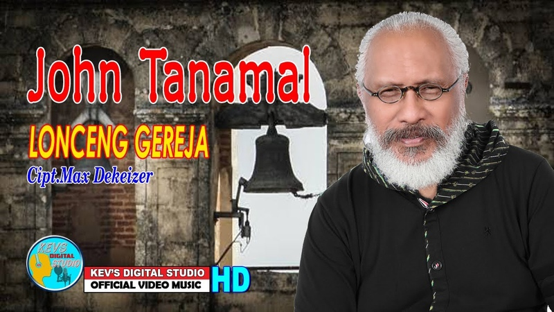 JOHN TANAMAL TERBARU LONCENG GEREJA SU BABUNYI KEVS DIGITAL STUDIO OFFICIAL VIDEO MUSIC